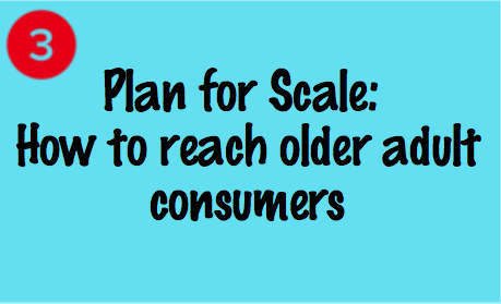Plan for Scale: How to reach older adult consumers