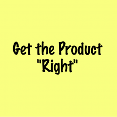 "Develop the ""Right"" Product"